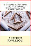Il Mercato Immobiliare in Italia Dalla Crisi Americana Ai Giorni Nostri, Alberto Ravizzoli, 1497427096