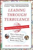 Leading Through Turbulence : How a Values-Based Culture Can Build Profits and Make the World a Better Place, Lewis, Alan and Lewis, Harriet, 0071777105