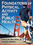 Foundations of Physical Activity and Public Health, Kohl III, Harold and Murray, Tinker, 0736087109
