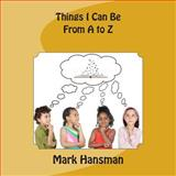 Things I Can Be from a to Z, Mark Hansman, 1482077108