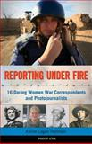 Reporting under Fire, Kerrie Logan Hollihan, 1613747101