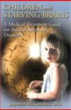 Children with Starving Brains : A Medical Treatment Guide for Autism Spectrum Disorder, McCandless, Jaquelyn, 188364710X