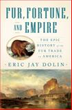 Fur, Fortune, and Empire, Eric Jay Dolin, 0393067106