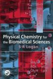 Physical Chemistry for the Biomedical Sciences, Logan, S. R., 0748407103