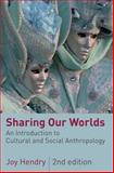 Sharing Our Worlds : An Introduction to Cultural and Social Anthropology, Hendry, Joy, 0814737102