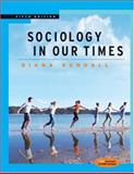 Sociology in Our Times : The Essentials, Kendall, Diana, 0534627102