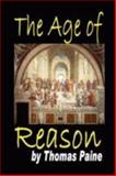 The Age of Reason : Being an Investigation of True and Fabulous Theology, Paine, Thomas, 0981597106