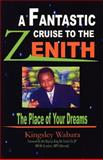 A Fantastic Cruise to the Zenith... the Place of Your Dreams, Kingsley Wabara, 1412067103