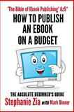 How to Publish an Ebook on a Budget, Stephanie Zia, 1466217103