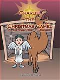 Charlie, the Christmas Camel, Carol Katrana, 1477277102