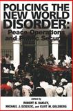 Policing the New World Disorder: Peace Operation and Public Security, Robert Oakley and Michael Dziedzic, 1478267100
