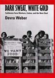 Dark Sweat, White Gold - California Farm Workers, Cotton, and the New Deal, Weber, Devra, 0520207106