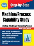 Machine/Process Capability Study : A Five-Stage Methodology for Characterizing Processes, Perez-Wilson, Mario, 1883237106