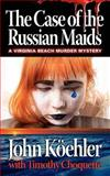The Case of the Russian Maids, John Koehler and Timothy Choquette, 1938467108