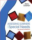 Assessing Learners with Special Needs : An Applied Approach, Overton, Terry, 0131367102
