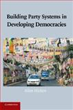 Building Party Systems in Developing Democracies, Hicken, Allen, 1107437105
