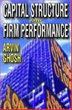 Capital Structure and Firm Performance, Ghosh, Arvin, 1412807107