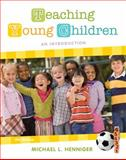 Teaching Young Children : An Introduction, Henniger, Michael L., 0132657104