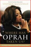Where Has Oprah Taken Us?, Stephen Mansfield, 0785237100