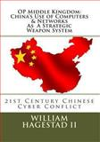 Operation Middle Kingdom: China's Use of Computers and Networks As a Weapon System, William Hagestad, 1482577100