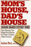 Mom's House, Dad's House : Making Shared Custody Work, Ricci, Isolina, 0020777108