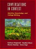 Conversations in Context : Identity, Knowledge, and College Writing, Fitzgerald, Kathryn and Bruce, Heather, 0155037102