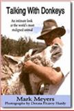 Talking with Donkeys : An Intimate Look at the World's Most Maligned Animal, Meyers, Mark, 097714710X