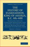 The History of Esarhaddon (Son of Sennacherib) King of Assyria, B. C. 681-688 : Translated from the Cuneiform Inscriptions upon Cylinders and Tablets in the British Museum Collection, Together with Original Texts, , 110801710X
