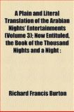A Plain and Literal Translation of the Arabian Nights' Entertainments; Now Entituled, the Book of the Thousand Nights and a Night, Richard F. Burton, 1151897108
