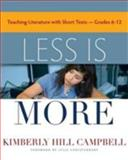 Less Is More : Teaching Literature with Short Texts, Grades 6-12, Campbell, Kimberly Hill, 157110710X