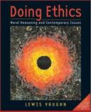 Doing Ethics : Moral Reasoning and Contemporary Issues, Vaughn, Lewis, 0393927105