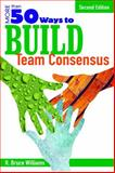 More Than 50 Ways to Build Team Consensus, Williams, R. Bruce, 1412937108