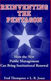 Reinventing the Pentagon : How the New Public Management Can Bring Institutional Renewal, Thompson, Fred and Jones, L. R., 1555427103