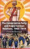The Conservative Party and Anglo-German Relations, 1905-1914, McDonough, Frank, 0230517110