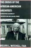 The Crisis of the African-American Architect : Conflicting Cultures of Architecture and (Black) Power, Mitchell, Melvin L., 0595177115