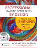 Professional Learning Communities by Design : Putting the Learning Back into PLCs, Easton, Lois Brown, 1412987113
