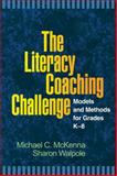 The Literacy Coaching Challenge : Models and Methods for Grades K-8, McKenna, Michael C. and Walpole, Sharon, 159385711X