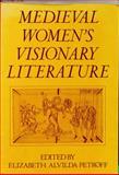 Medieval Women's Visionary Literature, Elizabeth Alvilda Petroff, 0195037111