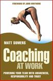 Coaching at Work : Powering Your Team with Awareness, Responsibility and Trust, Somers, Matt, 0470017112