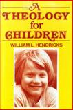 A Theology for Children, Hendricks, William L., 0805417117