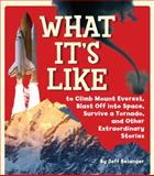 What It's Like to Climb Mount Everest, Blast off into Space, Survive a Tornado, and Other Extraordinary Stories, Jeff Belanger, 1402767110