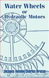 Water Wheels or Hydraulic Motors 9781410207111
