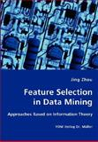 Feature Selection in Data Mining - Approaches Based on Information Theory, Jing Zhou, 3836427117