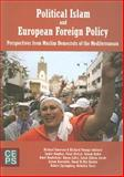 Political Islam and European Foreign Policy : Perspectives from Muslim Democrats of the Mediterranean, , 9290797118