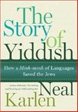 The Story of Yiddish, Neal Karlen, 006083711X
