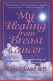 My Healing from Breast Cancer, Joseph, Barbara, 087983711X