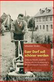 Euer Dorf Soll Schoner Werden : Landlicher Wandel, Staatliche Planung und Demokratisierung in der Bundesrepublik Deutschland, Strube, Sebastian, 3525317115