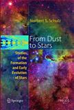 From Dust to Stars : Studies of the Formation and Early Evolution of Stars, Schulz, Norbert, 3540237119