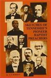 Sketches of Tennessee's Pioneer Baptist Preachers, J. J. Burnett, 0932807119