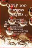 CCNP 100 Success Secrets - Cisco Certified Network Professional; the Missing Training, Exam Study, Certification Preparation and CCNP Application Guide, Gerard Blokdijk, 0980497116